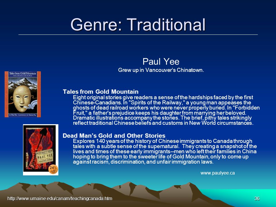 http://www.umaine.edu/canam/teachingcanada.htm36 Genre: Traditional Paul Yee Grew up in Vancouver's Chinatown.