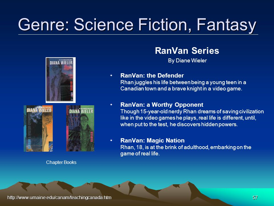 http://www.umaine.edu/canam/teachingcanada.htm57 Genre: Science Fiction, Fantasy RanVan Series By Diane Wieler RanVan: the Defender Rhan juggles his life between being a young teen in a Canadian town and a brave knight in a video game.