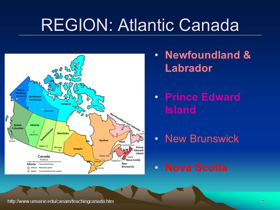 http://www.umaine.edu/canam/teachingcanada.htm7 REGION: Atlantic Canada Newfoundland & Labrador Prince Edward Island New Brunswick Nova Scotia