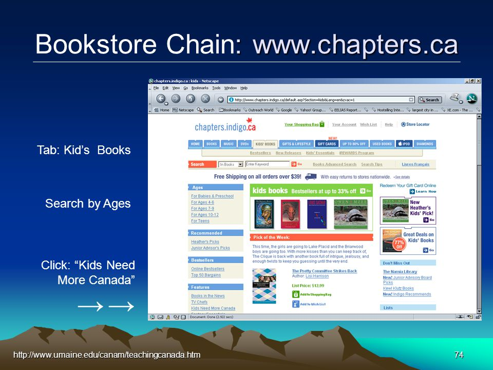 http://www.umaine.edu/canam/teachingcanada.htm74 : www.chapters.ca Bookstore Chain: www.chapters.ca Tab: Kid's Books Search by Ages Click: Kids Need More Canada → →