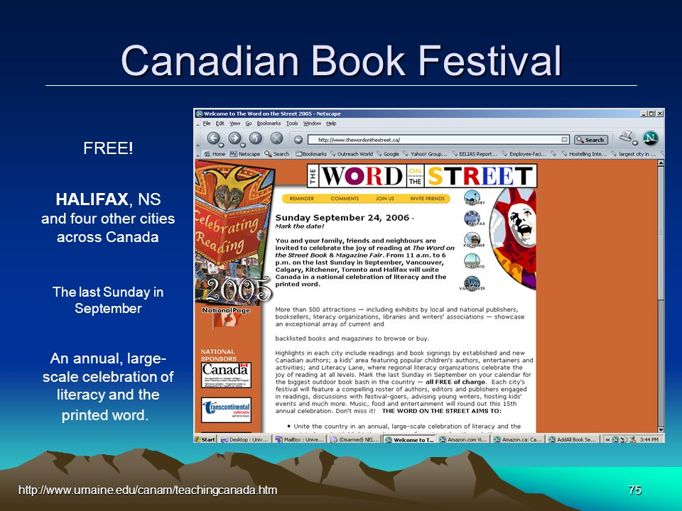 http://www.umaine.edu/canam/teachingcanada.htm75 Canadian Book Festival FREE! HALIFAX, NS and four other cities across Canada The last Sunday in Septe