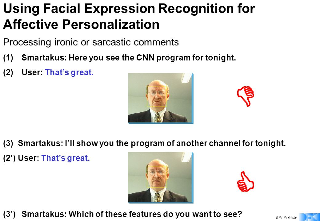© W. Wahlster Using Facial Expression Recognition for Affective Personalization (3') Smartakus: Which of these features do you want to see? Processing