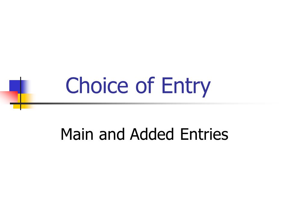 Choice of Entry Main and Added Entries
