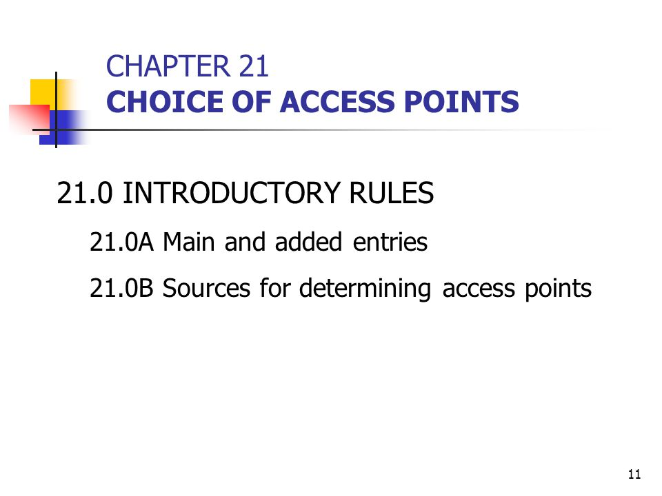 11 CHAPTER 21 CHOICE OF ACCESS POINTS 21.0INTRODUCTORY RULES 21.0A Main and added entries 21.0B Sources for determining access points