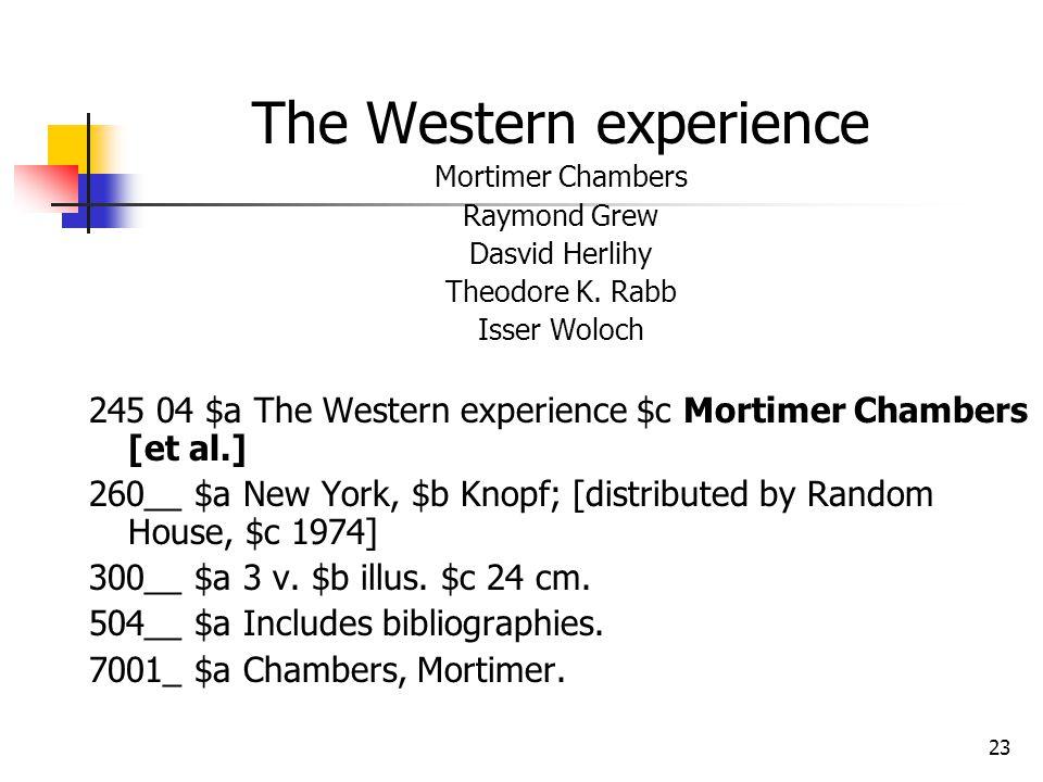 23 The Western experience Mortimer Chambers Raymond Grew Dasvid Herlihy Theodore K. Rabb Isser Woloch 245 04 $a The Western experience $c Mortimer Cha