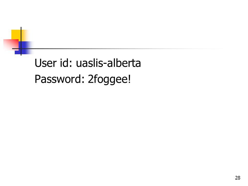 28 User id: uaslis-alberta Password: 2foggee!