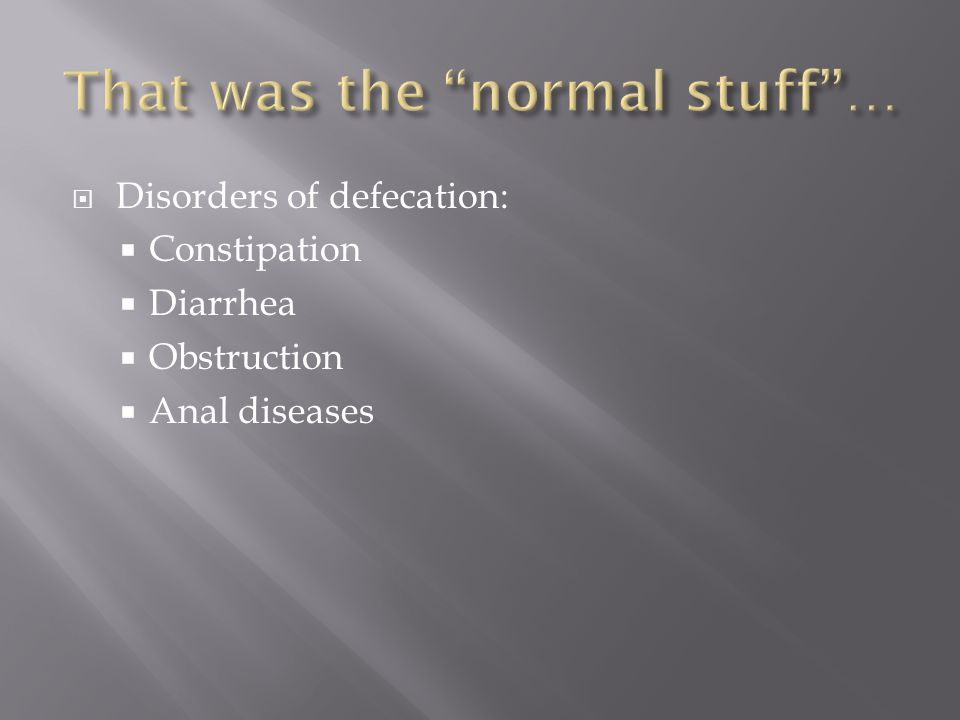  Disorders of defecation:  Constipation  Diarrhea  Obstruction  Anal diseases