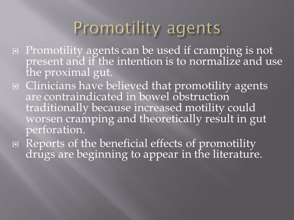  Promotility agents can be used if cramping is not present and if the intention is to normalize and use the proximal gut.  Clinicians have believed