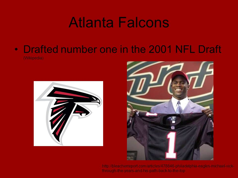 Atlanta Falcons Drafted number one in the 2001 NFL Draft (Wikipedia) http://bleacherreport.com/articles/478846-philadelphia-eagles-michael-vick- through-the-years-and-his-path-back-to-the-top
