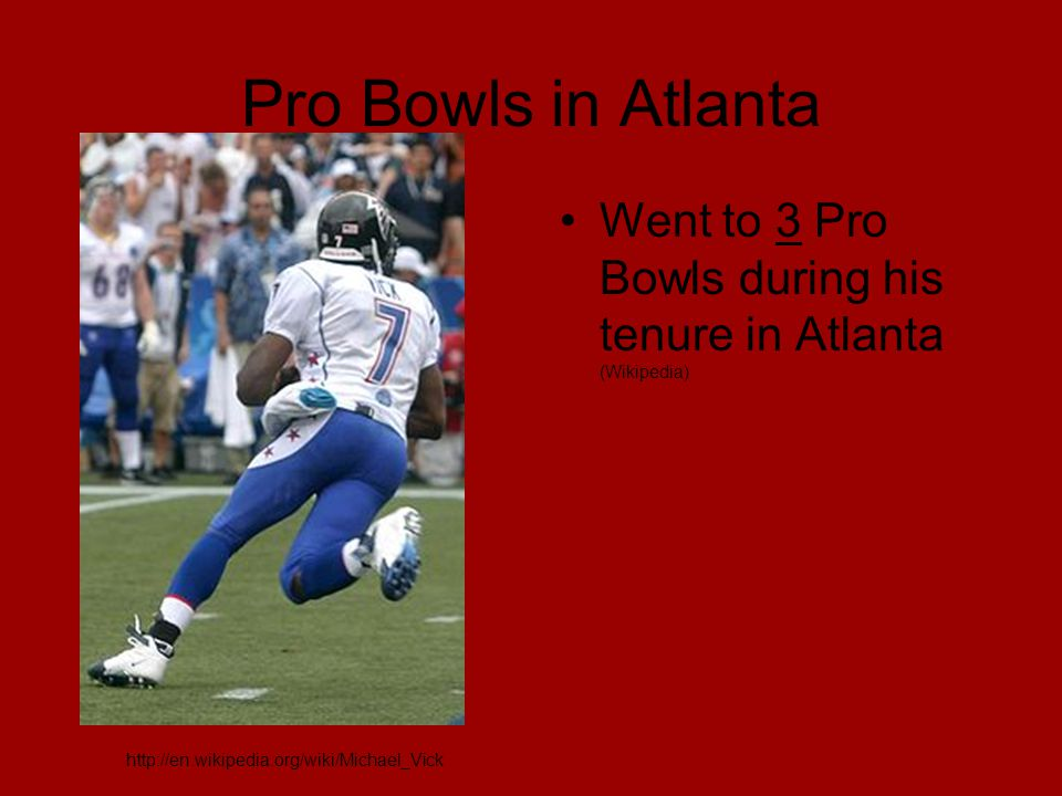 Pro Bowls in Atlanta Went to 3 Pro Bowls during his tenure in Atlanta (Wikipedia) http://en.wikipedia.org/wiki/Michael_Vick