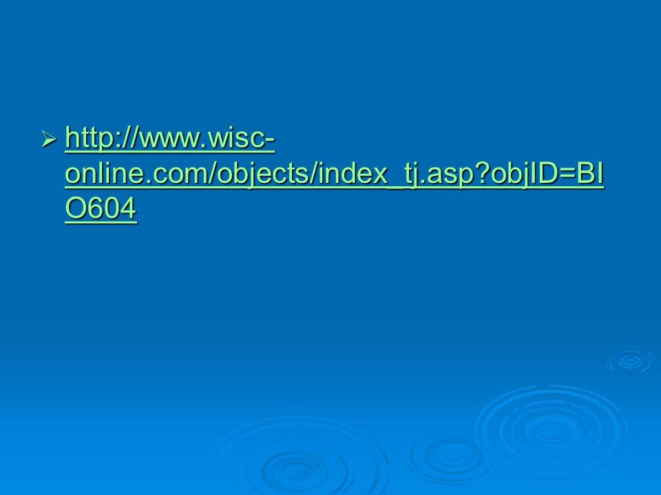  http://www.wisc- online.com/objects/index_tj.asp?objID=BI O604 http://www.wisc- online.com/objects/index_tj.asp?objID=BI O604 http://www.wisc- onlin