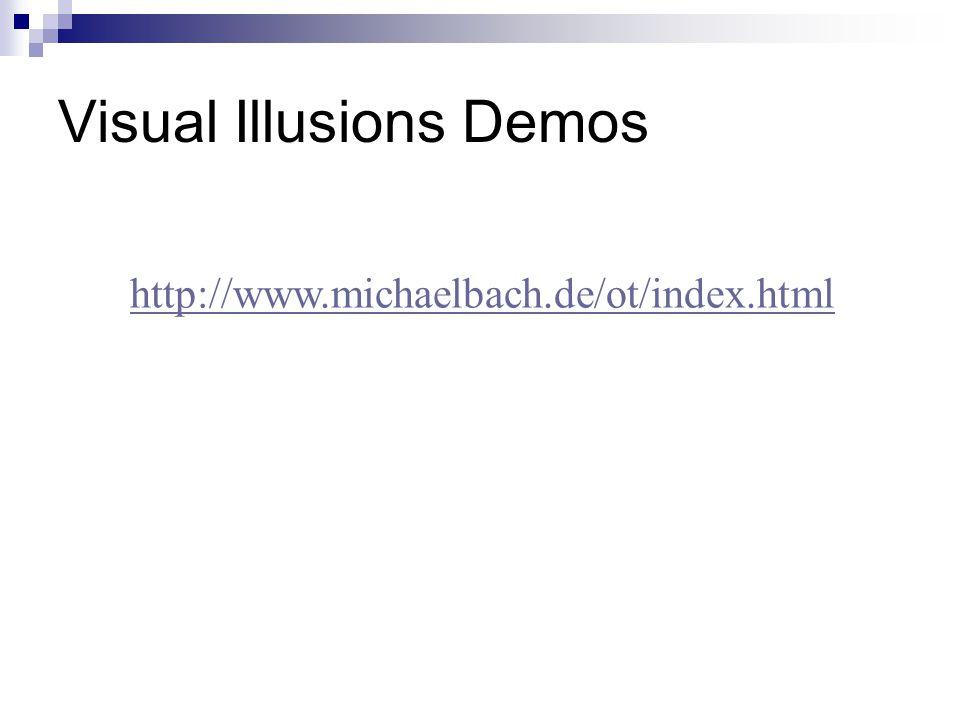 Visual Illusions Demos http://www.michaelbach.de/ot/index.html