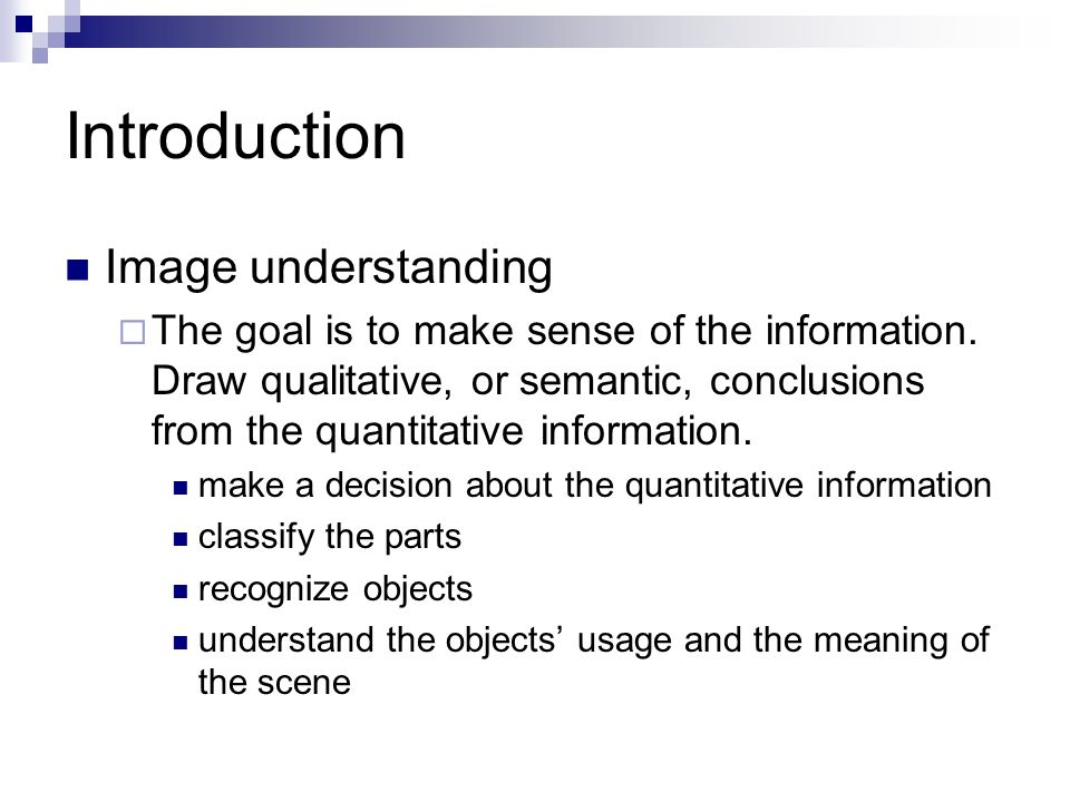 Introduction Image understanding  The goal is to make sense of the information.