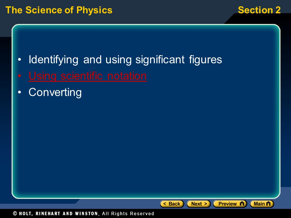 The Science of PhysicsSection 2 Identifying and using significant figures Using scientific notation Converting