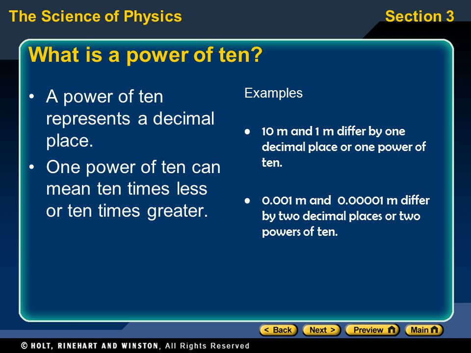 The Science of PhysicsSection 3 What is a power of ten? A power of ten represents a decimal place. One power of ten can mean ten times less or ten tim