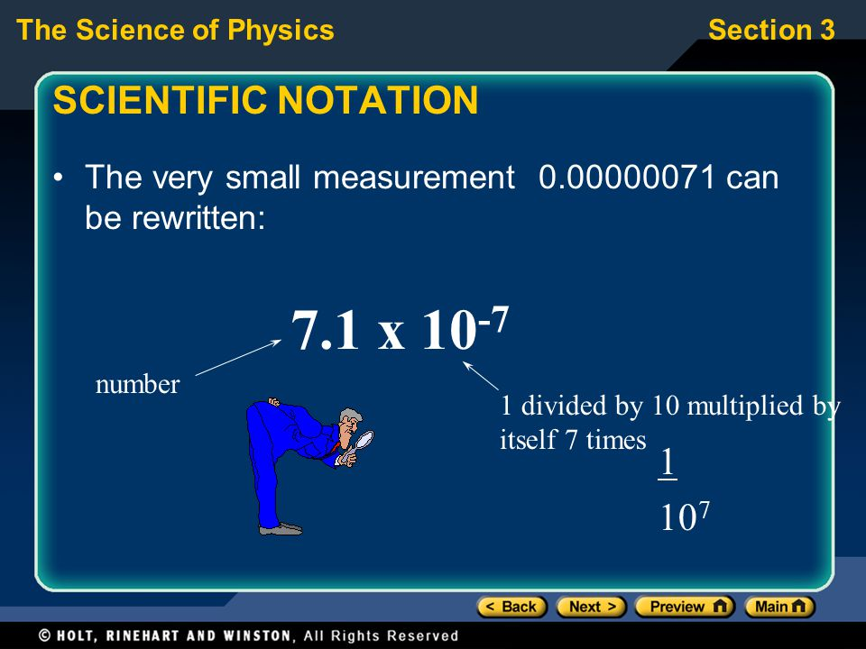 The Science of PhysicsSection 3 SCIENTIFIC NOTATION The very small measurement 0.00000071 can be rewritten: 7.1 x 10 -7 number 1 divided by 10 multipl