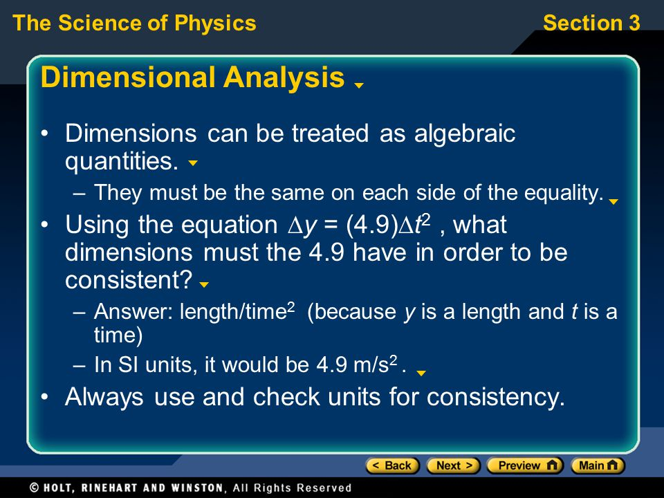The Science of PhysicsSection 3 Dimensional Analysis Dimensions can be treated as algebraic quantities. –They must be the same on each side of the equ