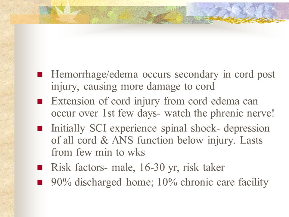 Hemorrhage/edema occurs secondary in cord post injury, causing more damage to cord Extension of cord injury from cord edema can occur over 1st few day