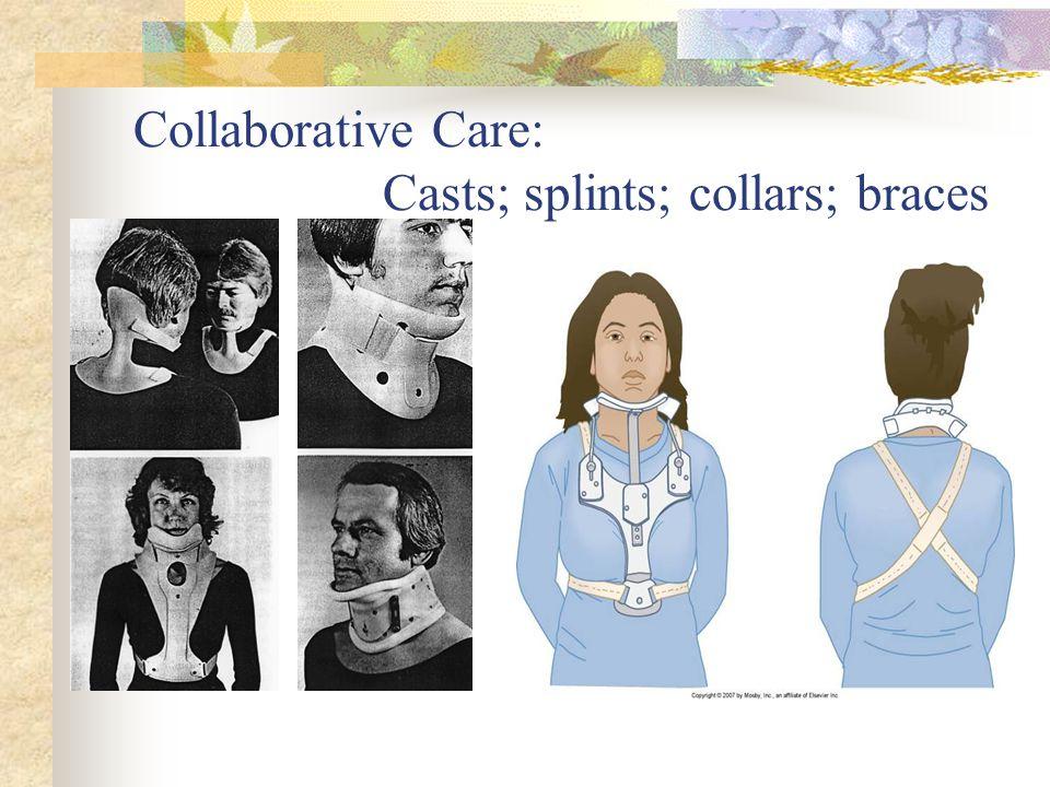 Collaborative Care: Casts; splints; collars; braces