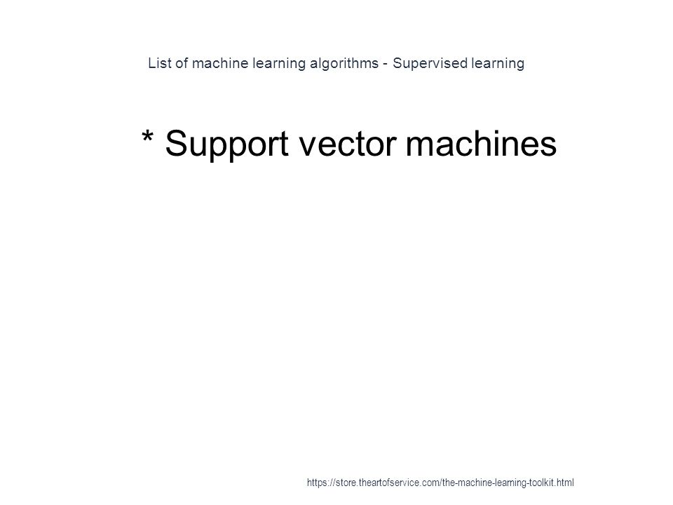 List of machine learning algorithms - Supervised learning 1 * Support vector machines https://store.theartofservice.com/the-machine-learning-toolkit.h