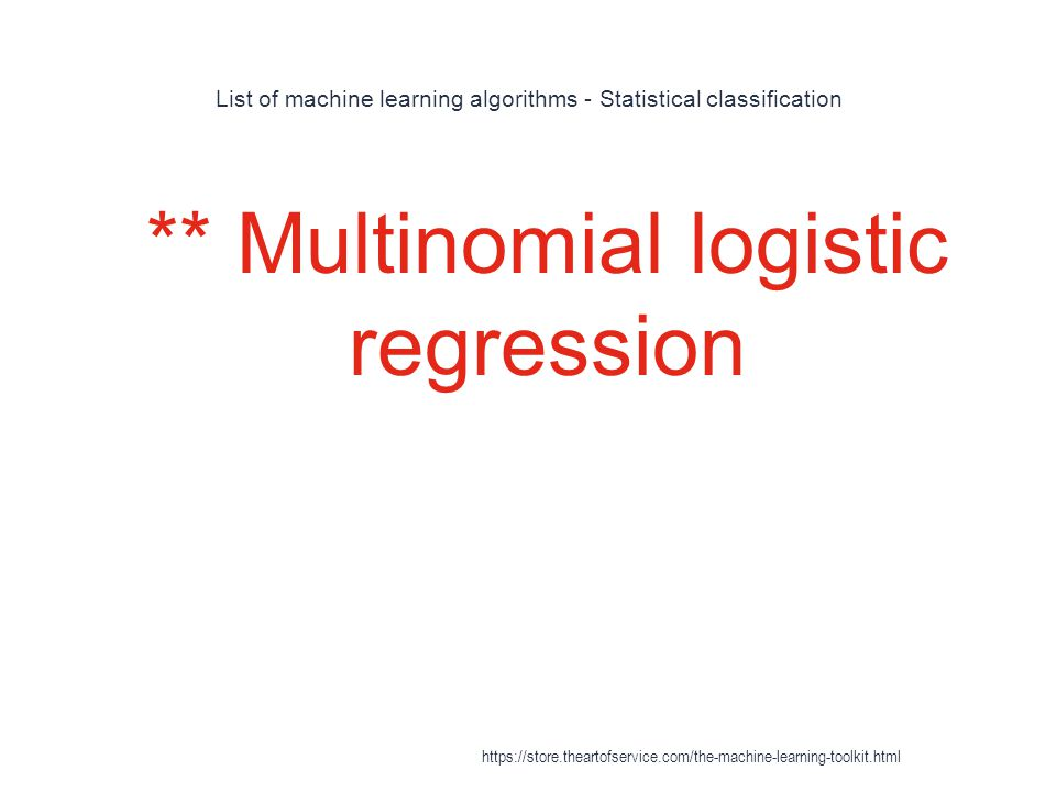 List of machine learning algorithms - Statistical classification 1 ** Multinomial logistic regression https://store.theartofservice.com/the-machine-le