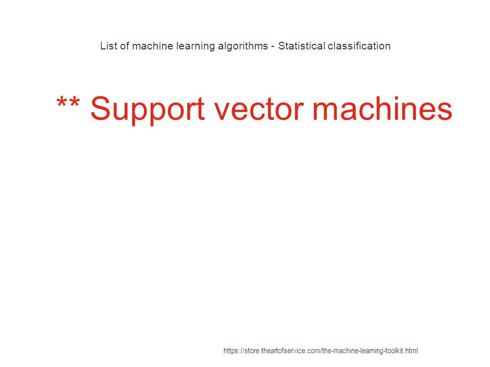 List of machine learning algorithms - Statistical classification 1 ** Support vector machines https://store.theartofservice.com/the-machine-learning-t