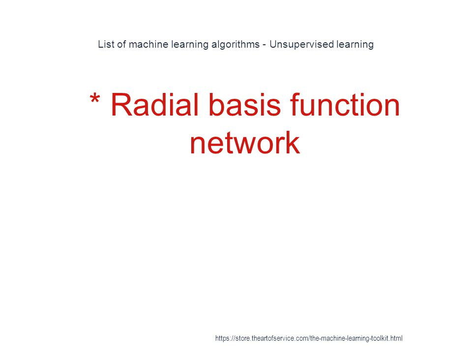 List of machine learning algorithms - Unsupervised learning 1 * Radial basis function network https://store.theartofservice.com/the-machine-learning-t