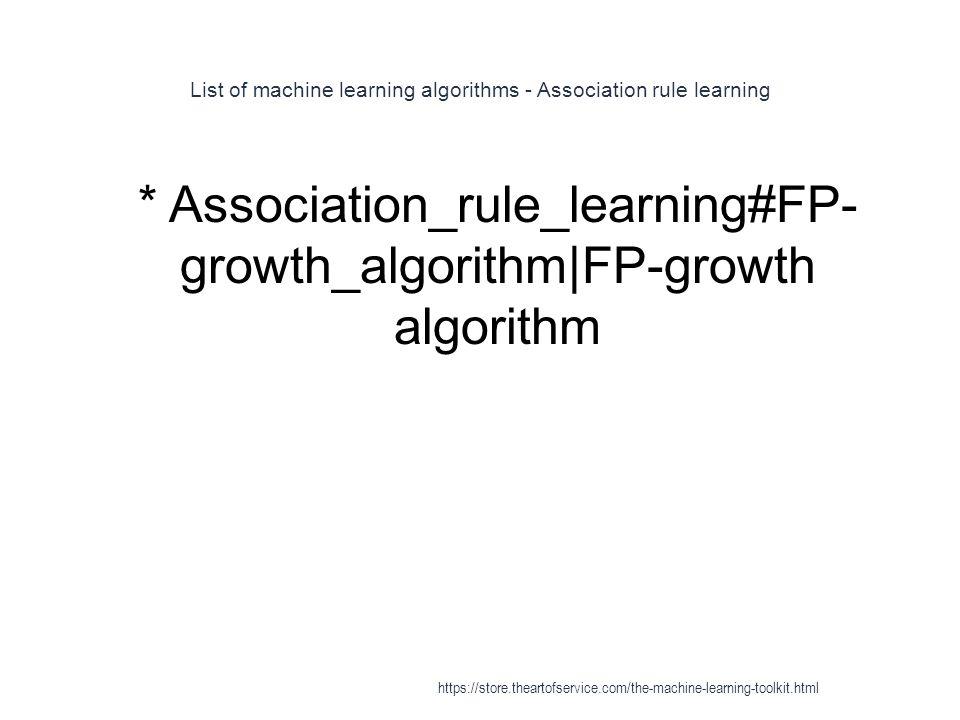 List of machine learning algorithms - Association rule learning 1 * Association_rule_learning#FP- growth_algorithm|FP-growth algorithm https://store.t
