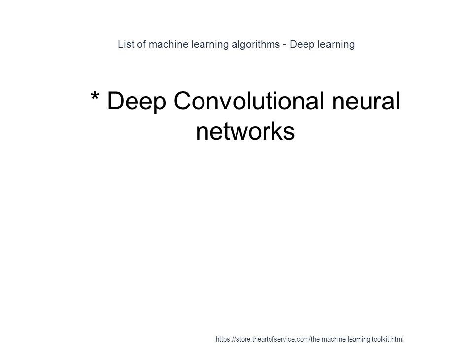 List of machine learning algorithms - Deep learning 1 * Deep Convolutional neural networks https://store.theartofservice.com/the-machine-learning-tool