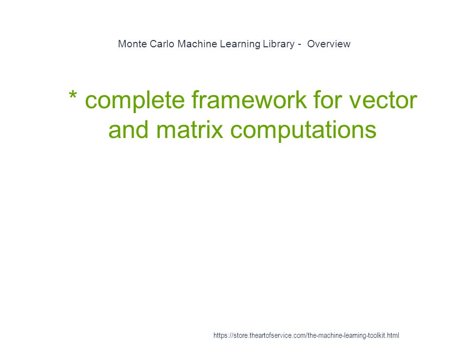 Monte Carlo Machine Learning Library - Overview 1 * complete framework for vector and matrix computations https://store.theartofservice.com/the-machin