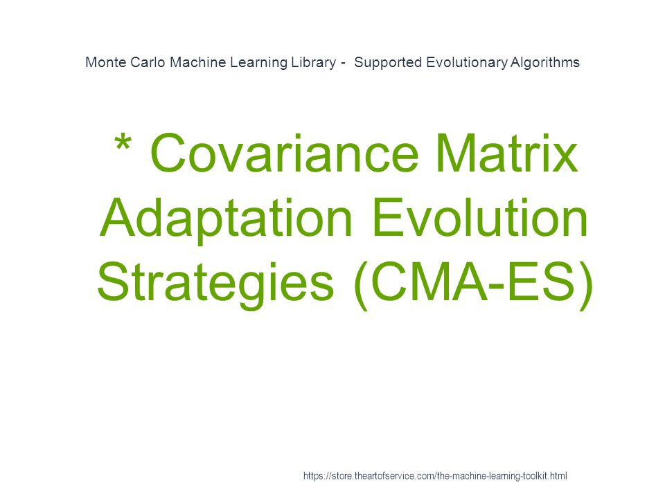 Monte Carlo Machine Learning Library - Supported Evolutionary Algorithms 1 * Covariance Matrix Adaptation Evolution Strategies (CMA-ES) https://store.