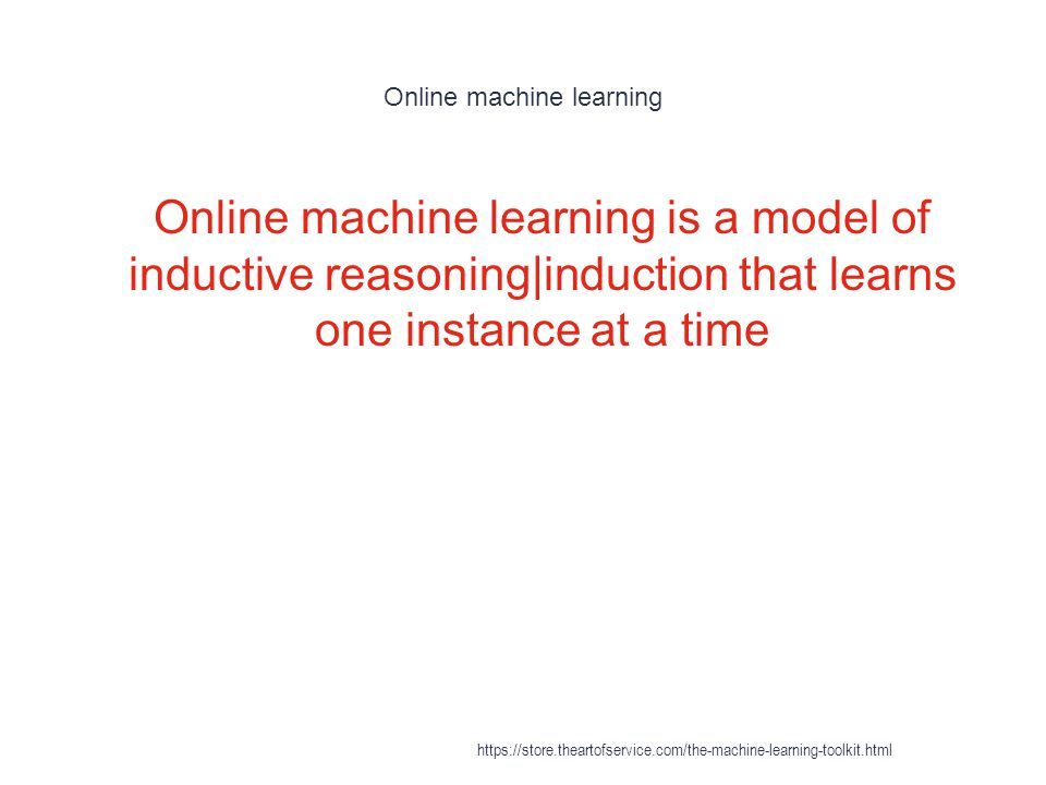 Online machine learning 1 Online machine learning is a model of inductive reasoning|induction that learns one instance at a time https://store.thearto