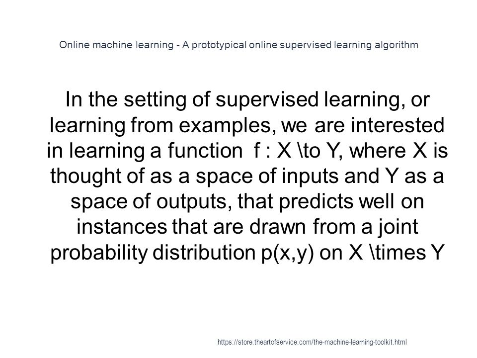 Online machine learning - A prototypical online supervised learning algorithm 1 In the setting of supervised learning, or learning from examples, we a