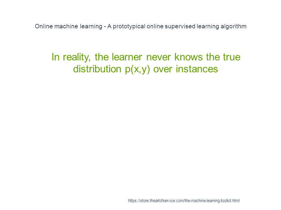 Online machine learning - A prototypical online supervised learning algorithm 1 In reality, the learner never knows the true distribution p(x,y) over