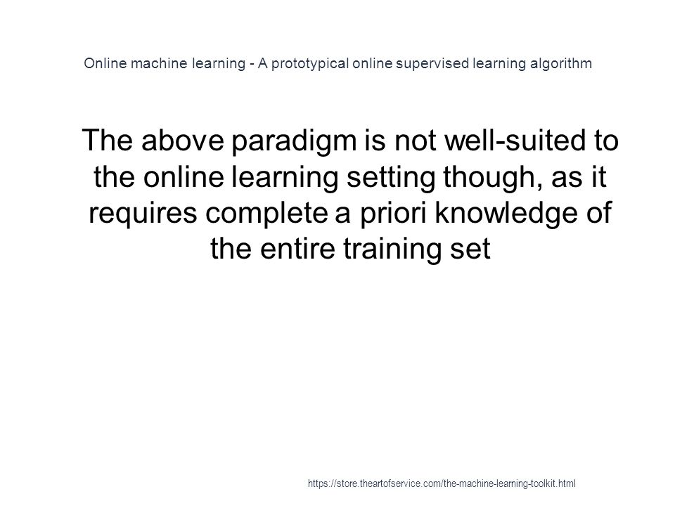 Online machine learning - A prototypical online supervised learning algorithm 1 The above paradigm is not well-suited to the online learning setting t
