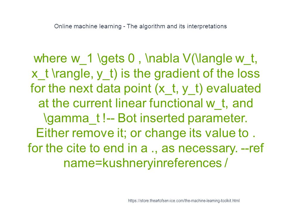 Online machine learning - The algorithm and its interpretations 1 where w_1 \gets 0, \nabla V(\langle w_t, x_t \rangle, y_t) is the gradient of the lo