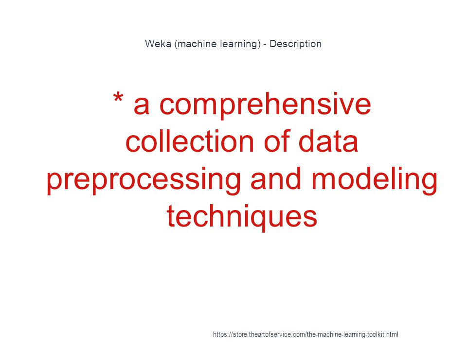 Weka (machine learning) - Description 1 * a comprehensive collection of data preprocessing and modeling techniques https://store.theartofservice.com/t
