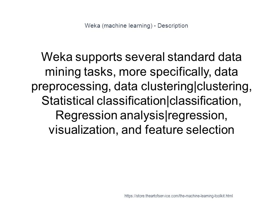 Weka (machine learning) - Description 1 Weka supports several standard data mining tasks, more specifically, data preprocessing, data clustering|clust