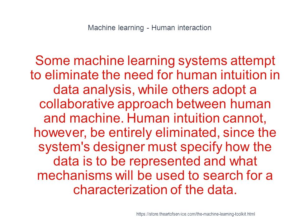 Machine learning - Human interaction 1 Some machine learning systems attempt to eliminate the need for human intuition in data analysis, while others