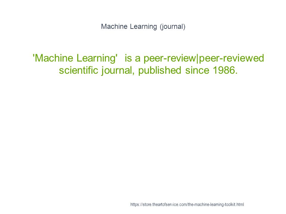 Machine Learning (journal) 1 'Machine Learning' is a peer-review|peer-reviewed scientific journal, published since 1986. https://store.theartofservice