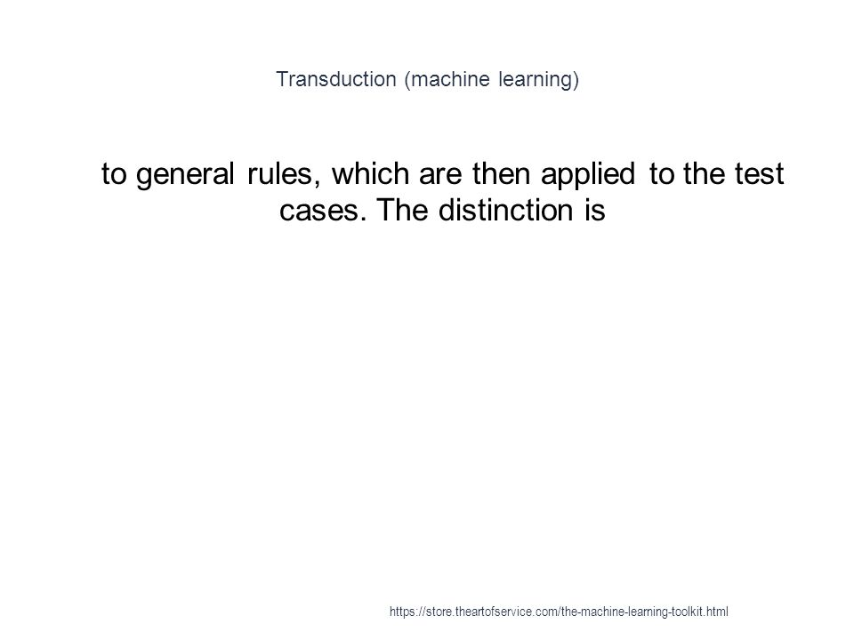 Transduction (machine learning) 1 to general rules, which are then applied to the test cases. The distinction is https://store.theartofservice.com/the