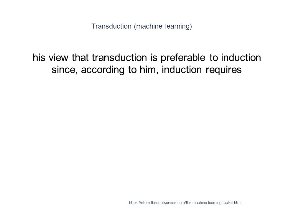 Transduction (machine learning) 1 his view that transduction is preferable to induction since, according to him, induction requires https://store.thea