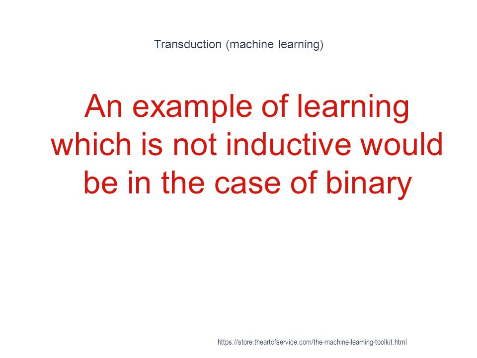 Transduction (machine learning) 1 An example of learning which is not inductive would be in the case of binary https://store.theartofservice.com/the-m