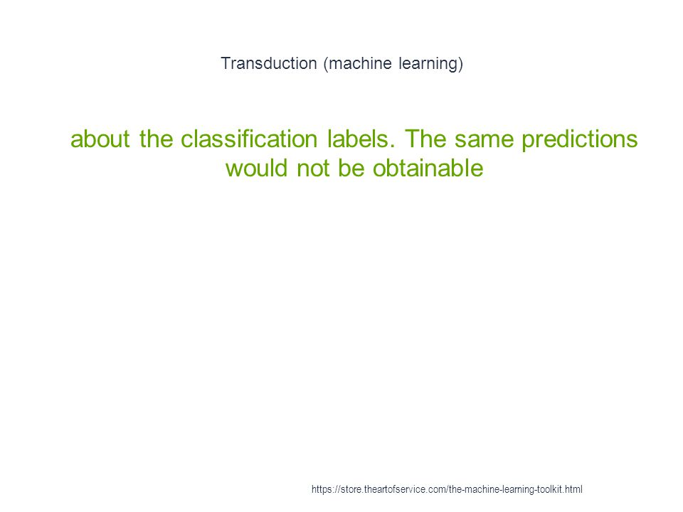 Transduction (machine learning) 1 about the classification labels. The same predictions would not be obtainable https://store.theartofservice.com/the-