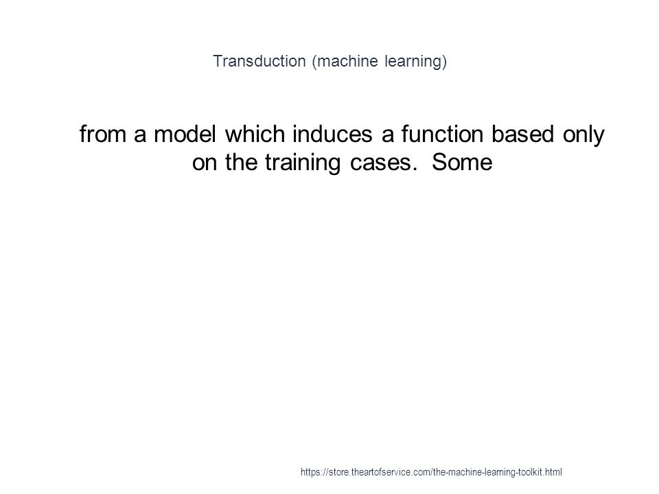 Transduction (machine learning) 1 from a model which induces a function based only on the training cases. Some https://store.theartofservice.com/the-m
