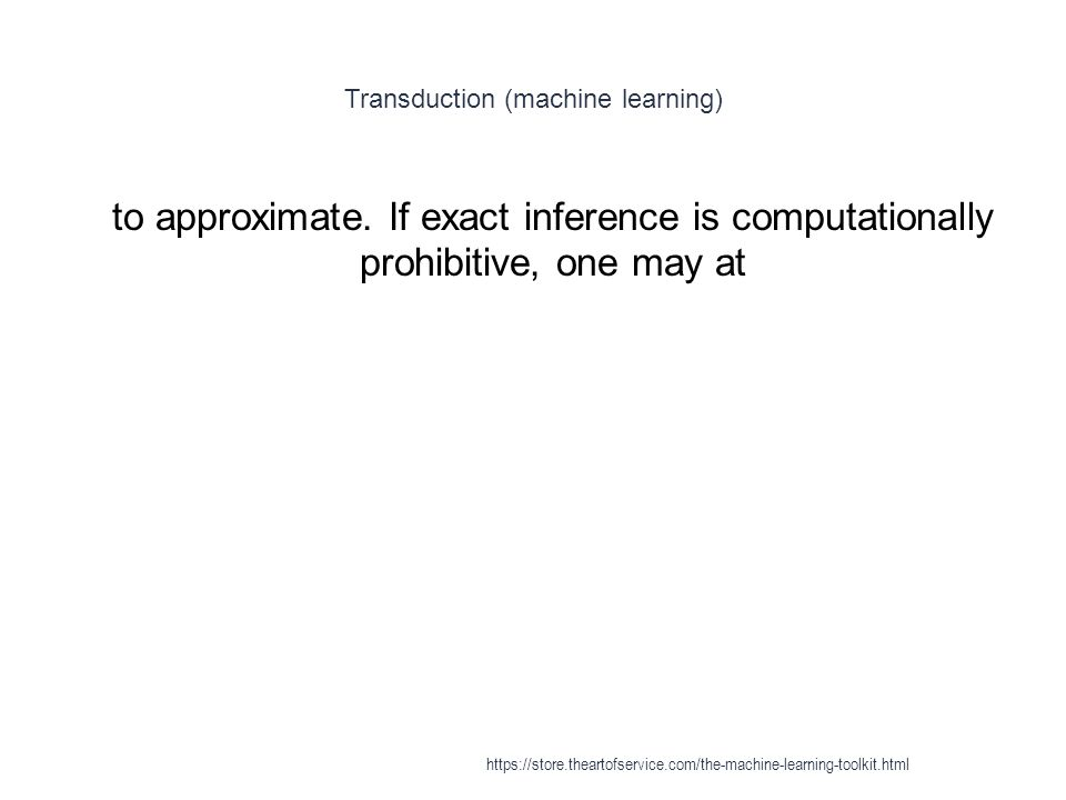 Transduction (machine learning) 1 to approximate. If exact inference is computationally prohibitive, one may at https://store.theartofservice.com/the-