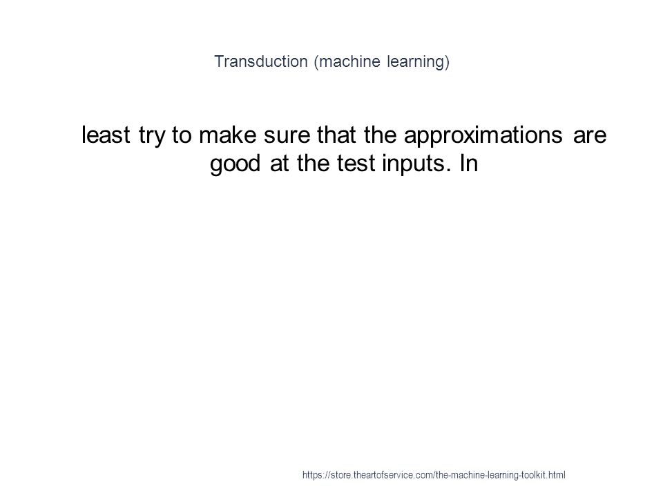 Transduction (machine learning) 1 least try to make sure that the approximations are good at the test inputs. In https://store.theartofservice.com/the