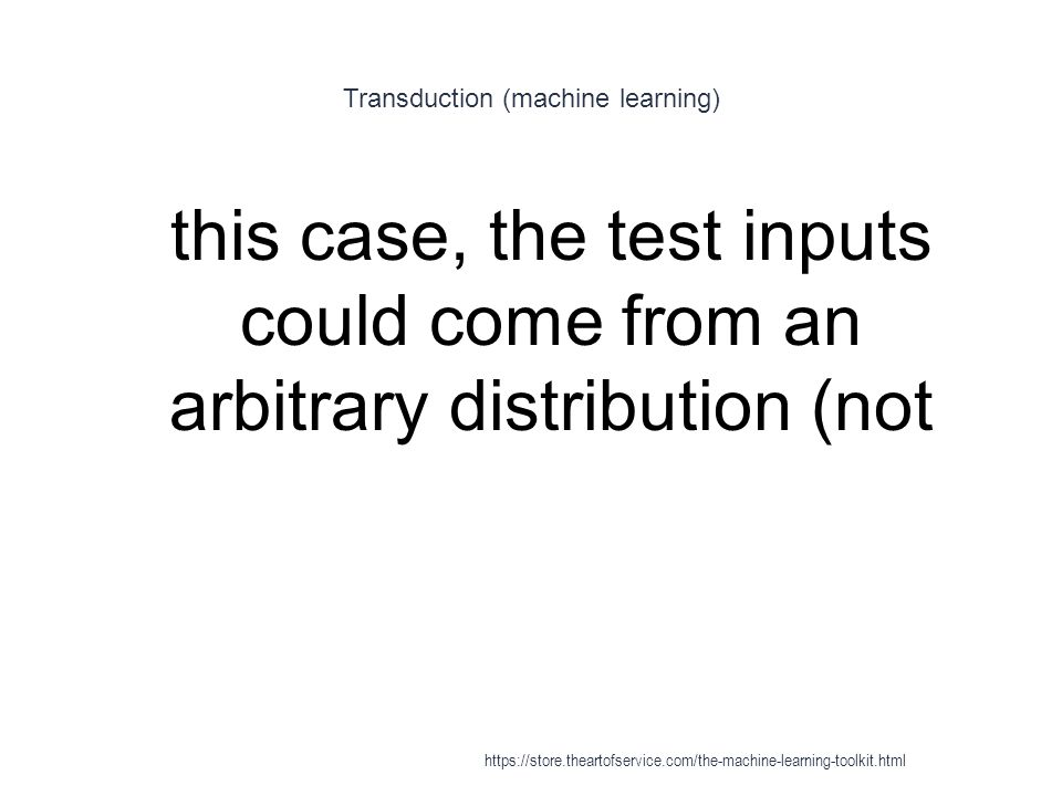 Transduction (machine learning) 1 this case, the test inputs could come from an arbitrary distribution (not https://store.theartofservice.com/the-mach
