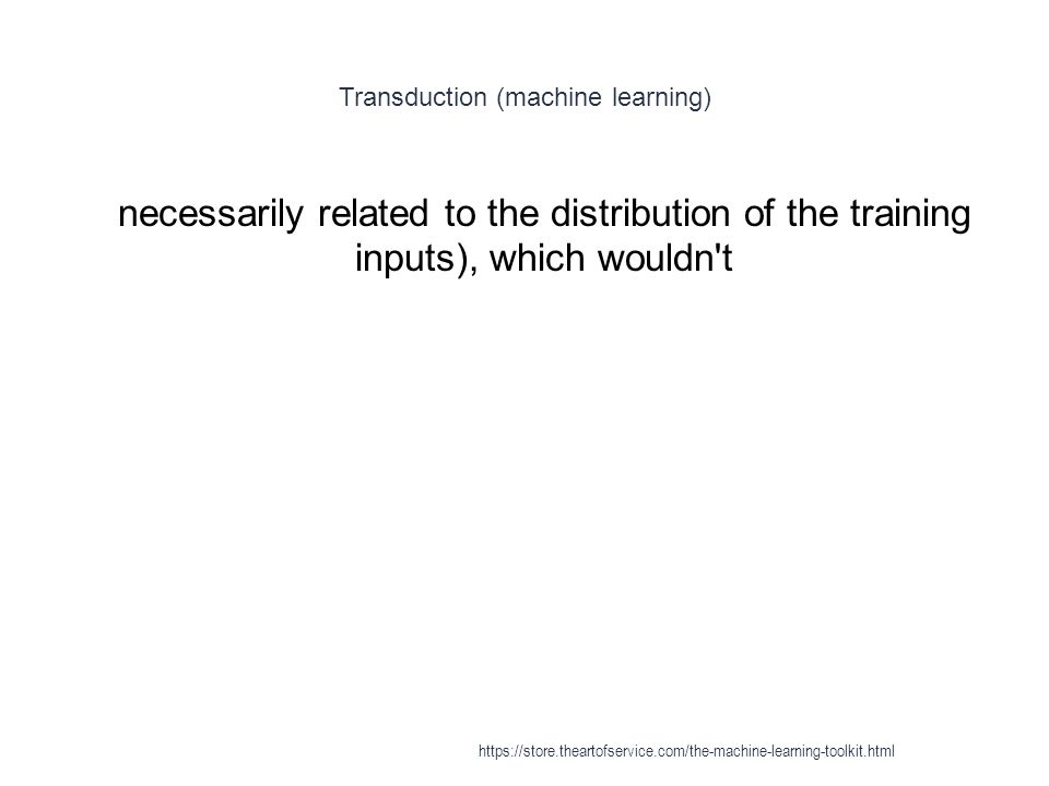 Transduction (machine learning) 1 necessarily related to the distribution of the training inputs), which wouldn't https://store.theartofservice.com/th