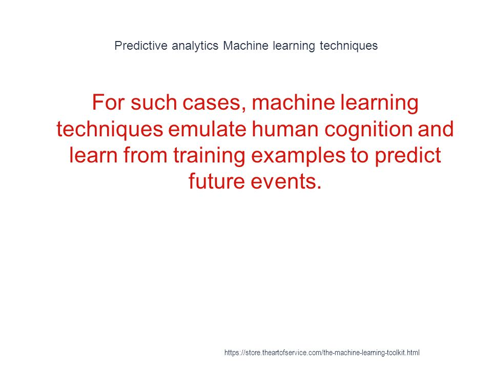 Predictive analytics Machine learning techniques 1 For such cases, machine learning techniques emulate human cognition and learn from training example